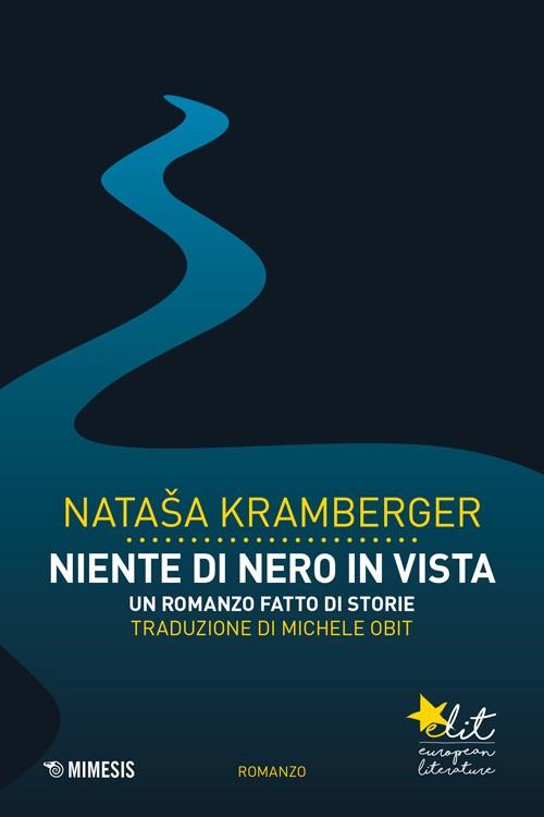 Nataša Kramberger, Niente di nero in vista, Mimesis eLit, 2016.