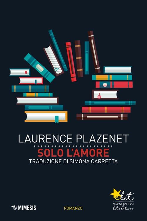 Laurence Plazenet, Solo l'amore, eLit 2016.